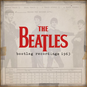 Available only on iTunes, Bootleg Recordings 1963 has 58 previously unreleased Beatles recordings from that year.