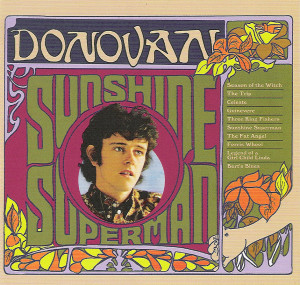 In a reversal of the usual way these things worked, Donovan's best album, Sunshine Superman, came out in the US nine months before it appeared in the UK.