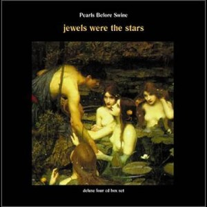 Pearls Before Swine's Jewels Were the Stars box set, which has all four albums they recorded for Reprise after issuing their first two LPs on the ESP label.