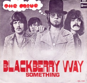 "The Move's ""Blackberry Way,"" a #1 UK single in 1969, but (like most of their releases) unknown in the US."