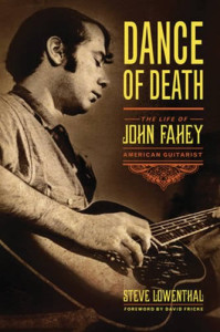 The new John Fahey biography, just issued by Chicago Review Press.