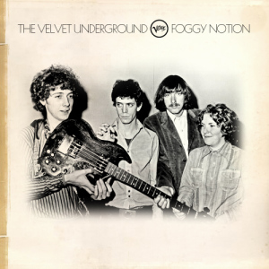 """Foggy Notion"" was one of the songs recorded by the Velvet Underground in 1969 for their possible ""lost"" album."